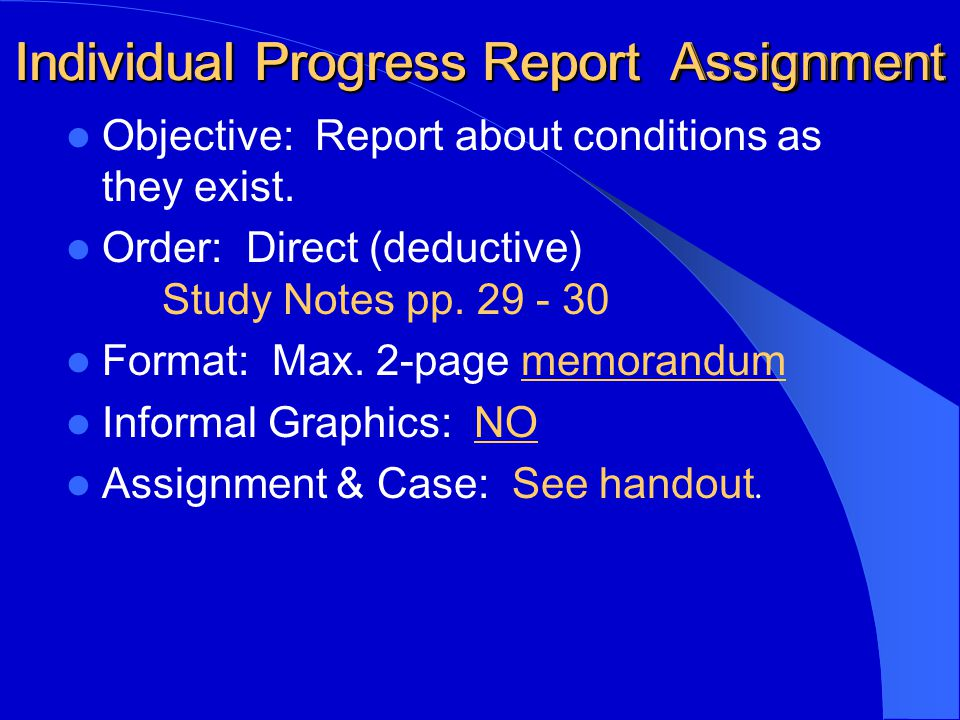 Individual Progress Report Assignment Objective: Report about conditions as they exist.