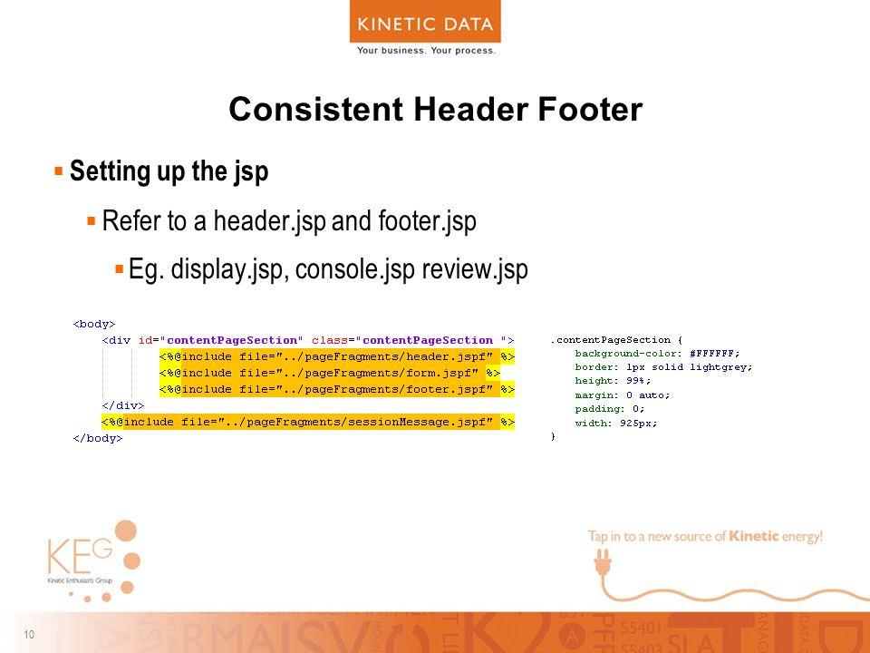 10 Consistent Header Footer  Setting up the jsp  Refer to a header.jsp and footer.jsp  Eg.