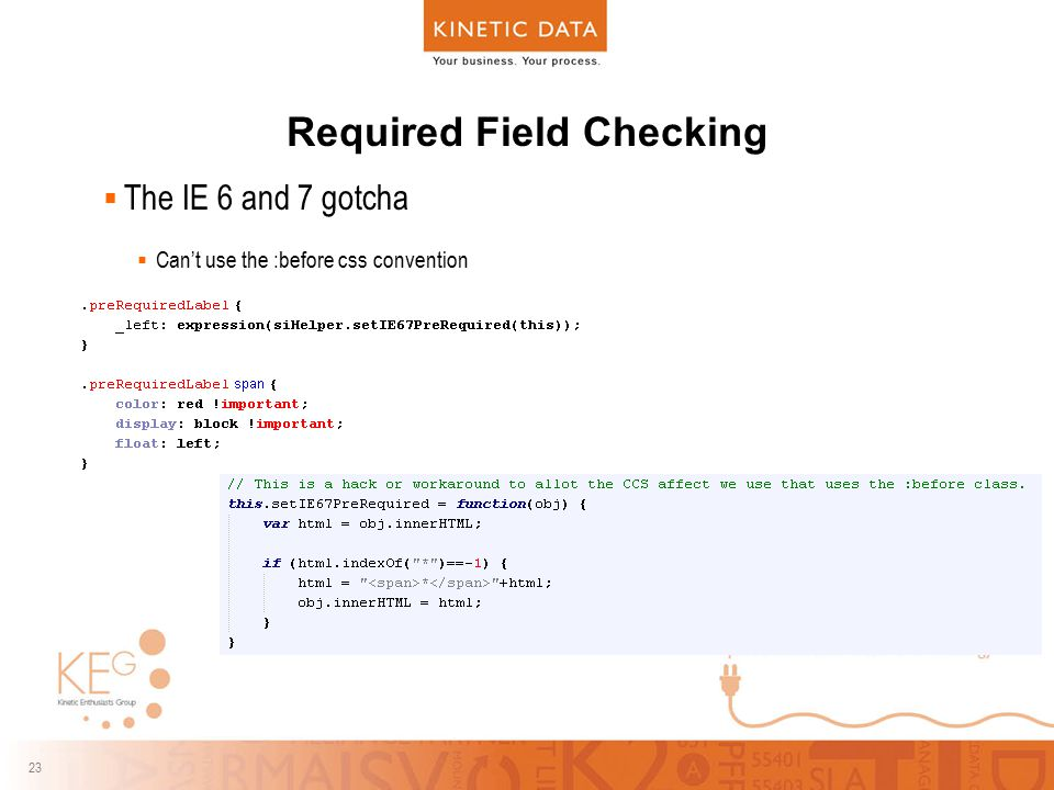 23 Required Field Checking  The IE 6 and 7 gotcha  Can't use the :before css convention