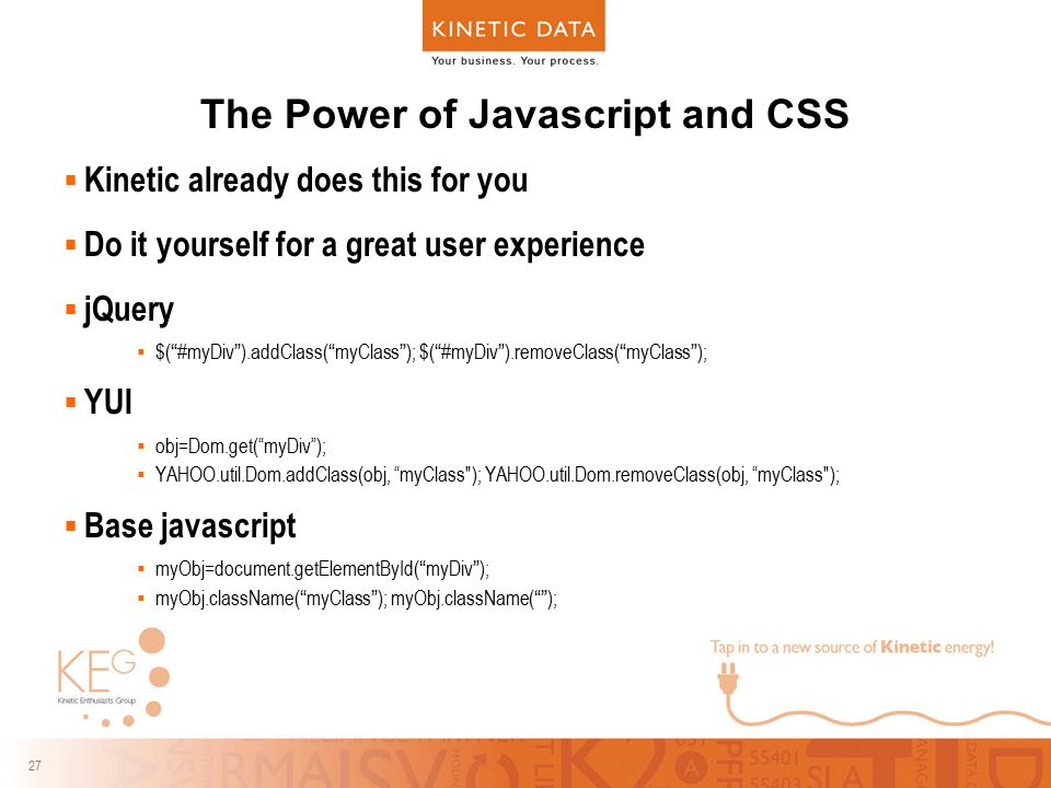 "27 The Power of Javascript and CSS  Kinetic already does this for you  Do it yourself for a great user experience  jQuery  $(""#myDiv"").addClass(""m"
