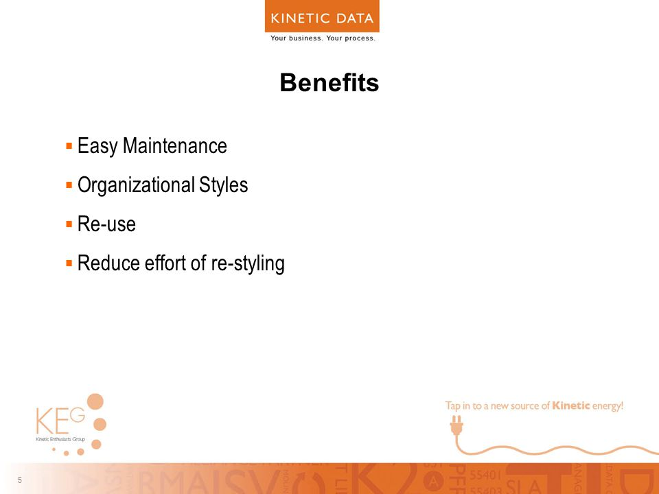 5 5 Benefits  Easy Maintenance  Organizational Styles  Re-use  Reduce effort of re-styling