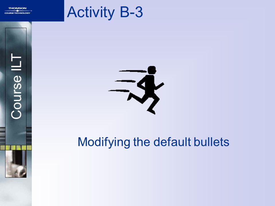 Course ILT Activity B-3 Modifying the default bullets