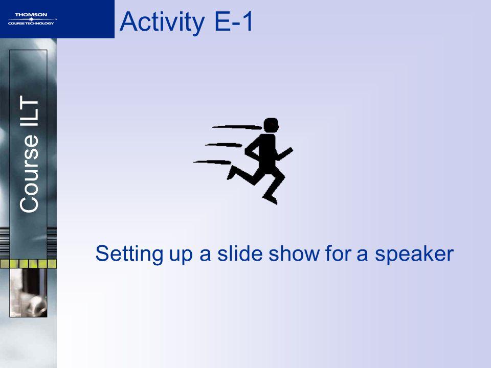Course ILT Activity E-1 Setting up a slide show for a speaker