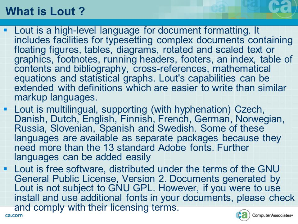What is Lout ?  Lout is a high-level language for document formatting. It includes facilities for typesetting complex documents containing floating f
