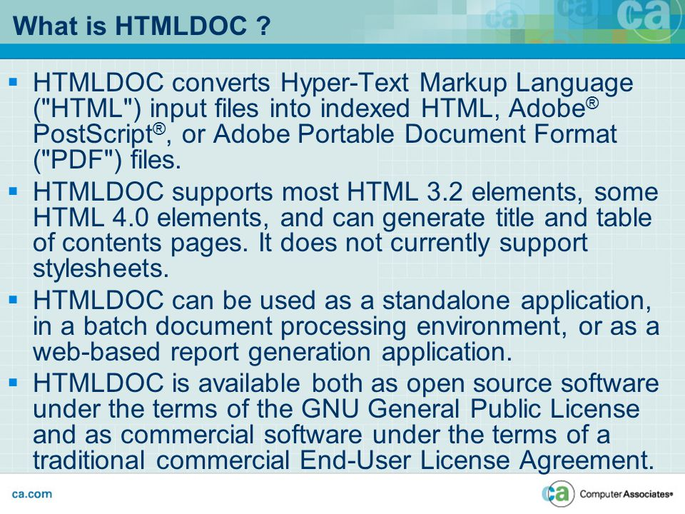 What is HTMLDOC ?  HTMLDOC converts Hyper-Text Markup Language (