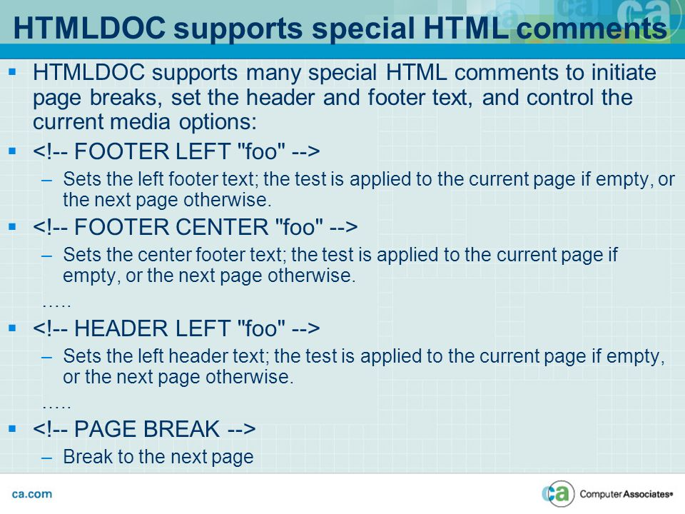 HTMLDOC supports special HTML comments  HTMLDOC supports many special HTML comments to initiate page breaks, set the header and footer text, and cont
