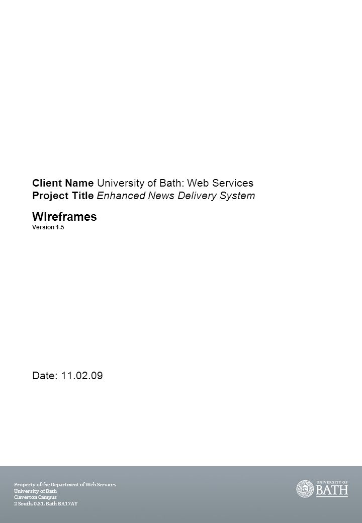 1 Client Name University of Bath: Web Services Project Title Enhanced News Delivery System Wireframes Version 1.5 Date: 11.02.09 Property of the Depar