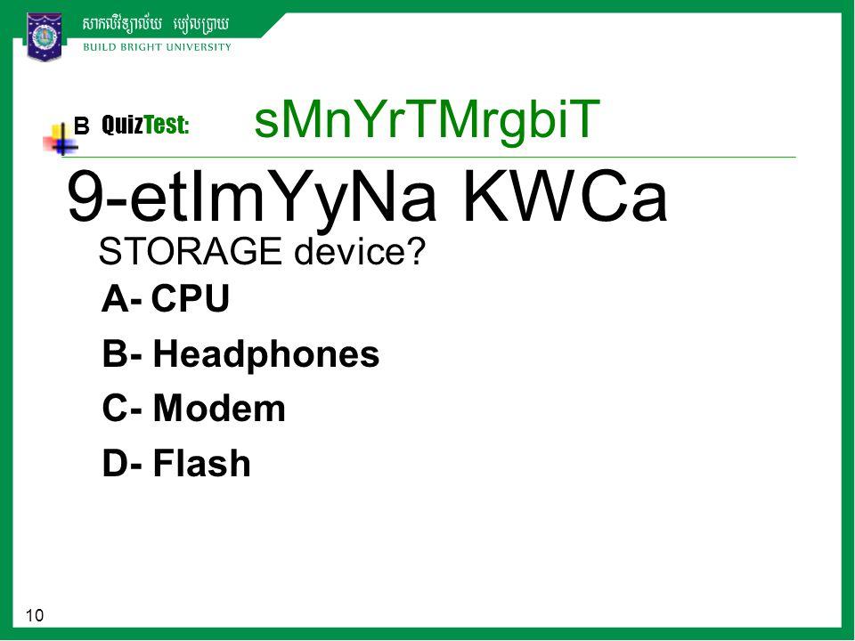 10 sMnYrTMrgbiT B QuizTest: A- CPU B- Headphones C- Modem D- Flash 9-etImYyNa KWCa STORAGE device?