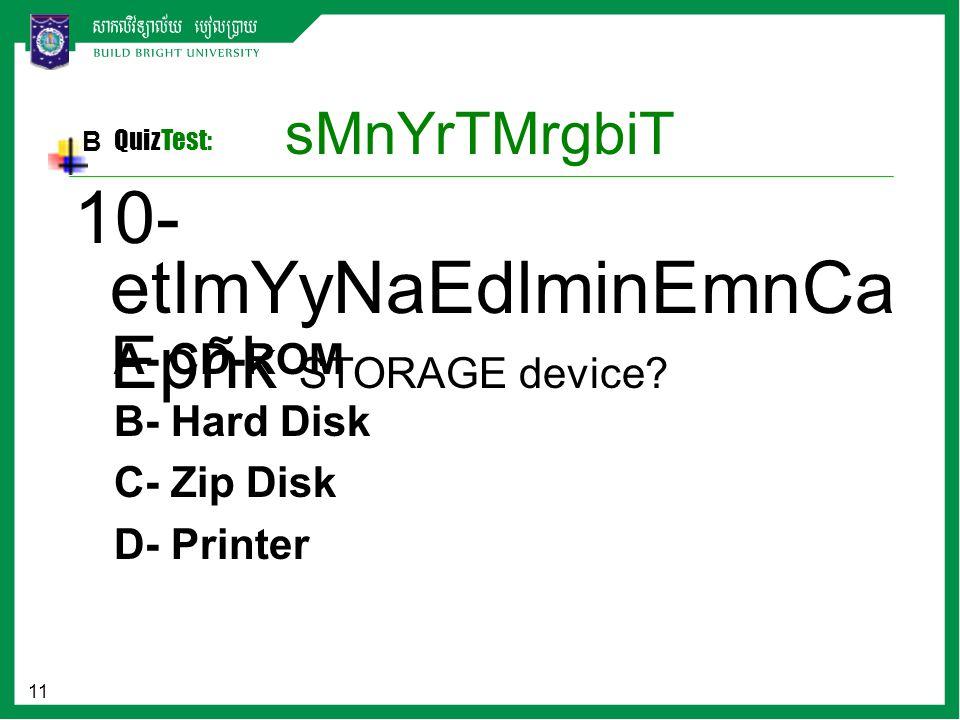 11 sMnYrTMrgbiT B QuizTest: A- CD-ROM B- Hard Disk C- Zip Disk D- Printer 10- etImYyNaEdlminEmnCa Epñk STORAGE device?