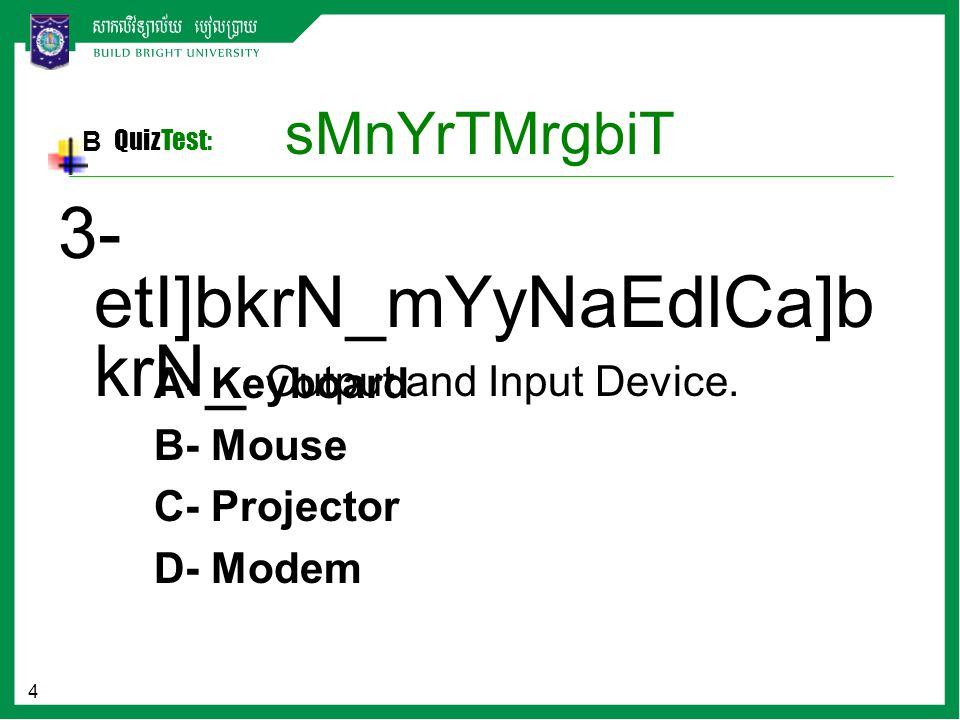 4 sMnYrTMrgbiT 3- etI]bkrN_mYyNaEdlCa]b krN_ Output and Input Device.