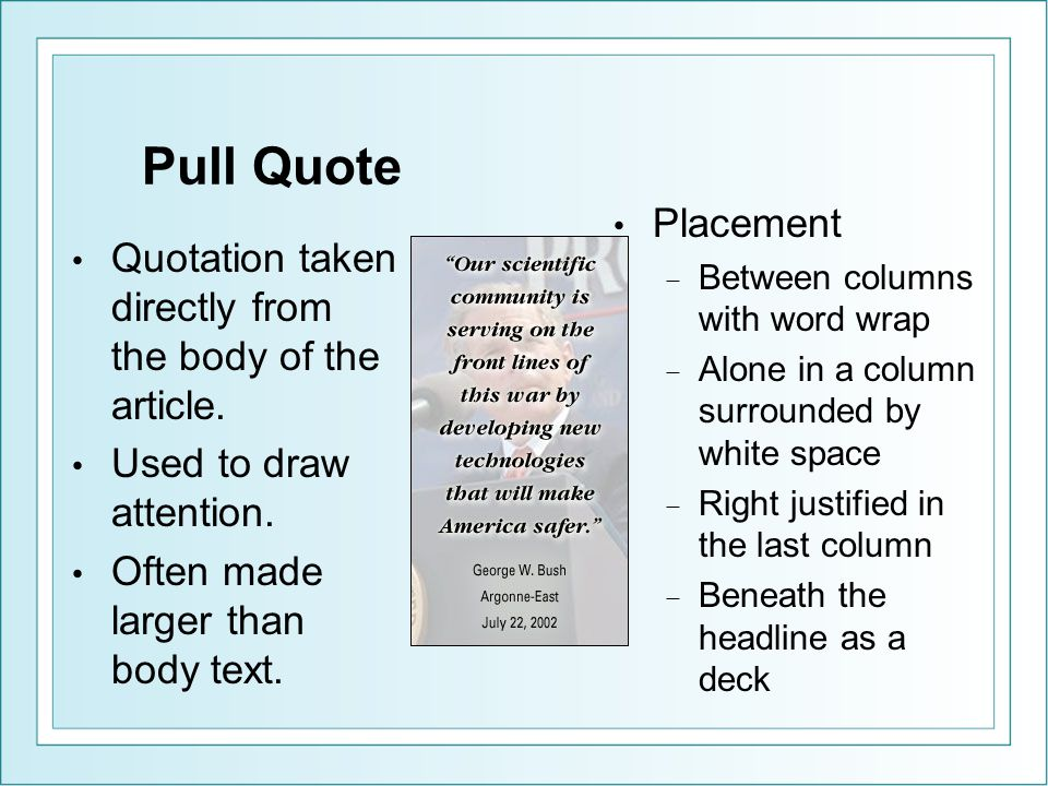 Pull Quote Quotation taken directly from the body of the article. Used to draw attention. Often made larger than body text. Placement − Between column