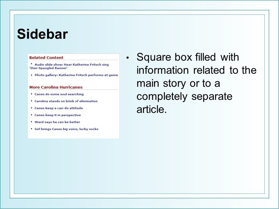 Sidebar Square box filled with information related to the main story or to a completely separate article.