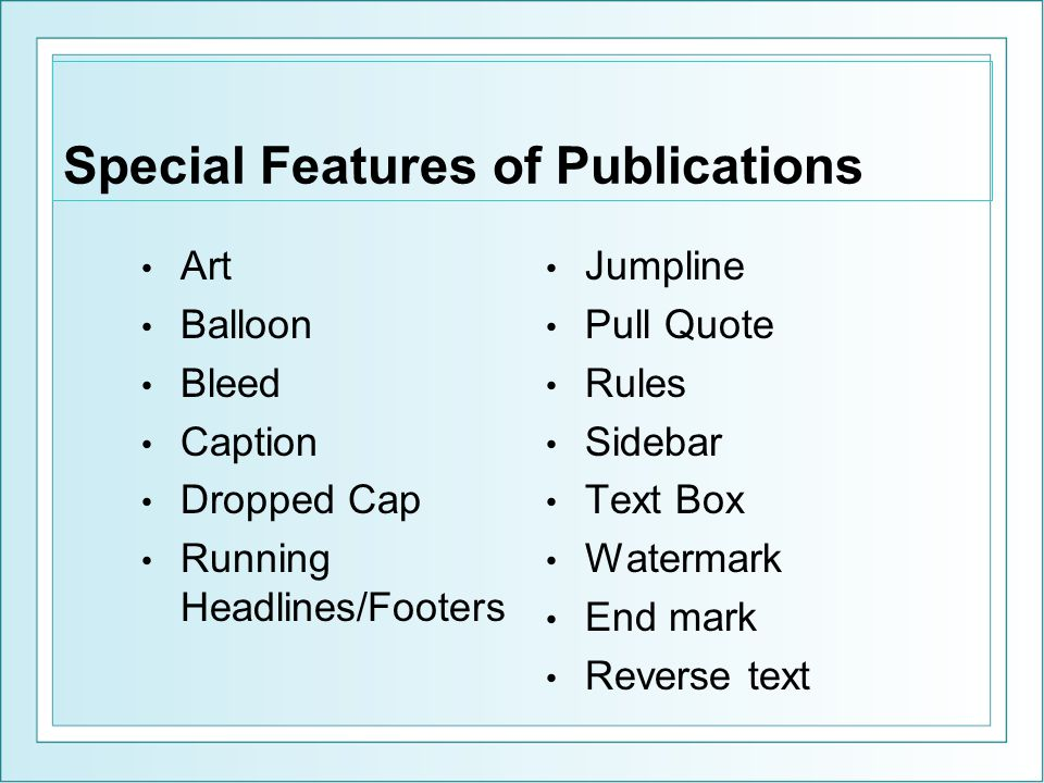 Special Features of Publications Art Balloon Bleed Caption Dropped Cap Running Headlines/Footers Jumpline Pull Quote Rules Sidebar Text Box Watermark