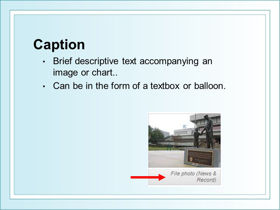 Caption Brief descriptive text accompanying an image or chart.. Can be in the form of a textbox or balloon.