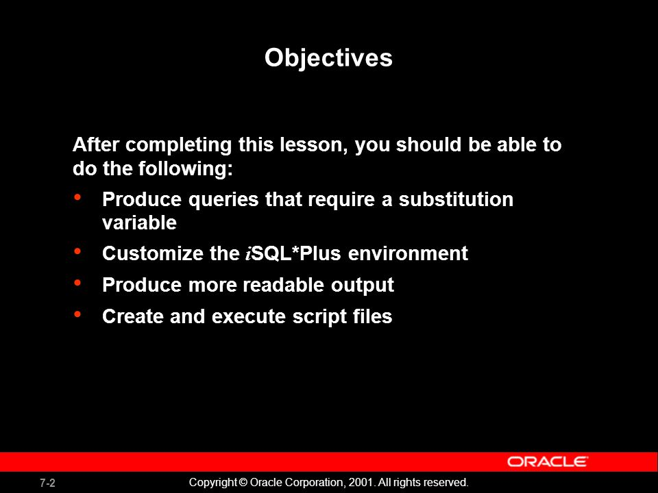 7-2 Copyright © Oracle Corporation, 2001. All rights reserved.