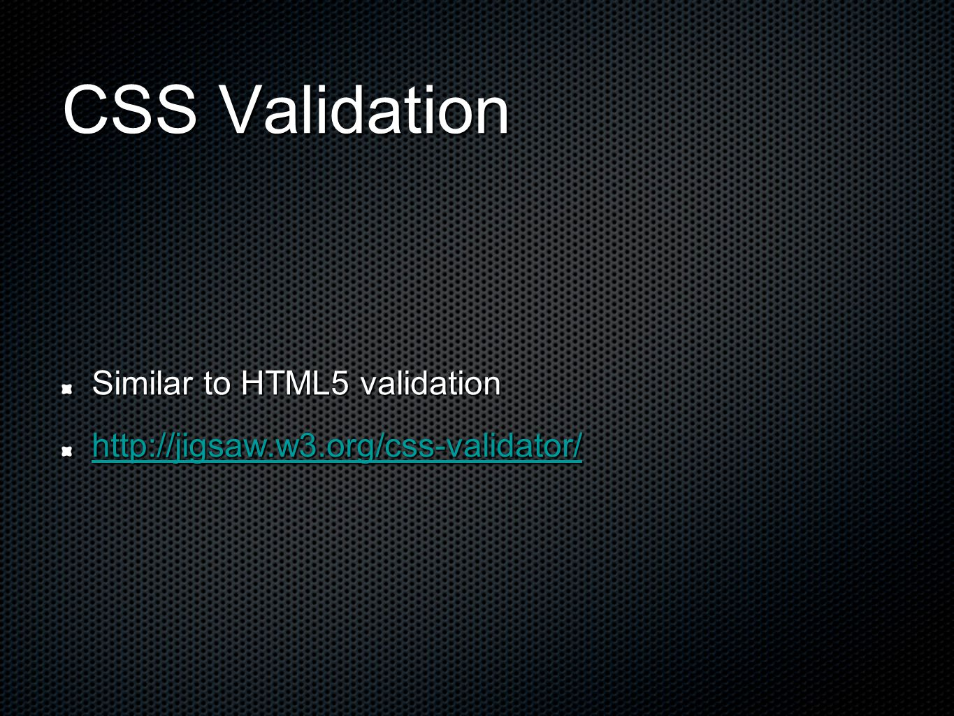 CSS Validation Similar to HTML5 validation http://jigsaw.w3.org/css-validator/
