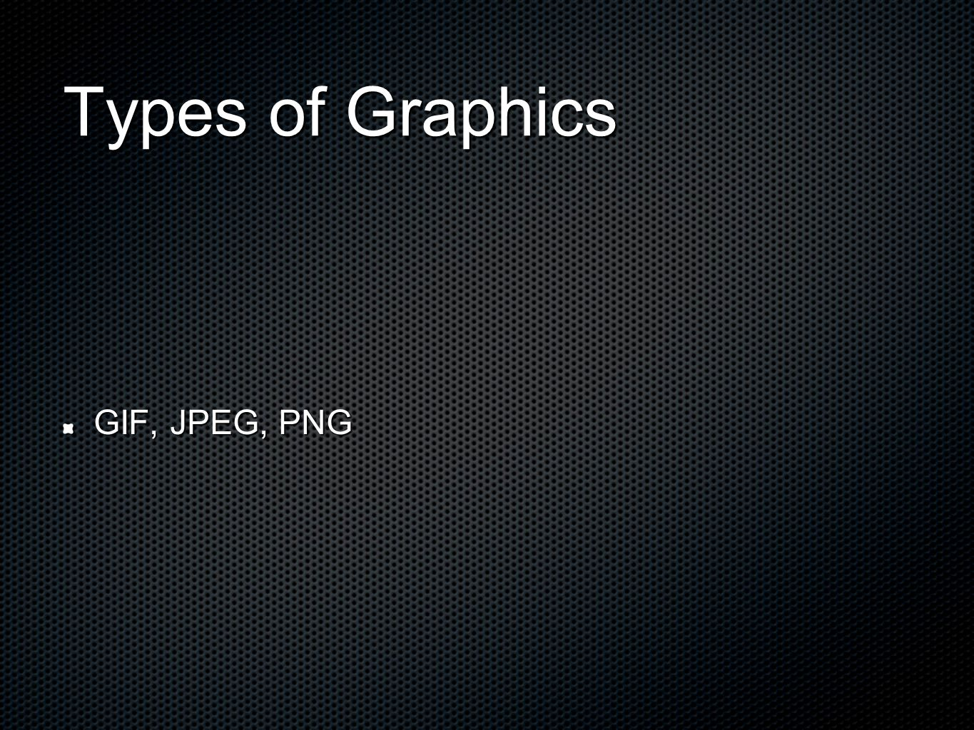 Types of Graphics GIF, JPEG, PNG