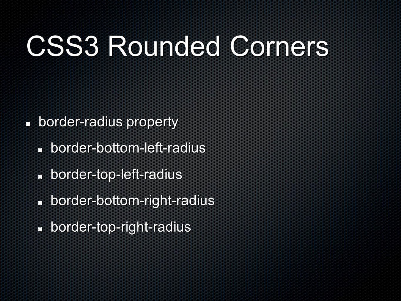 CSS3 Rounded Corners border-radius property border-bottom-left-radiusborder-top-left-radiusborder-bottom-right-radiusborder-top-right-radius