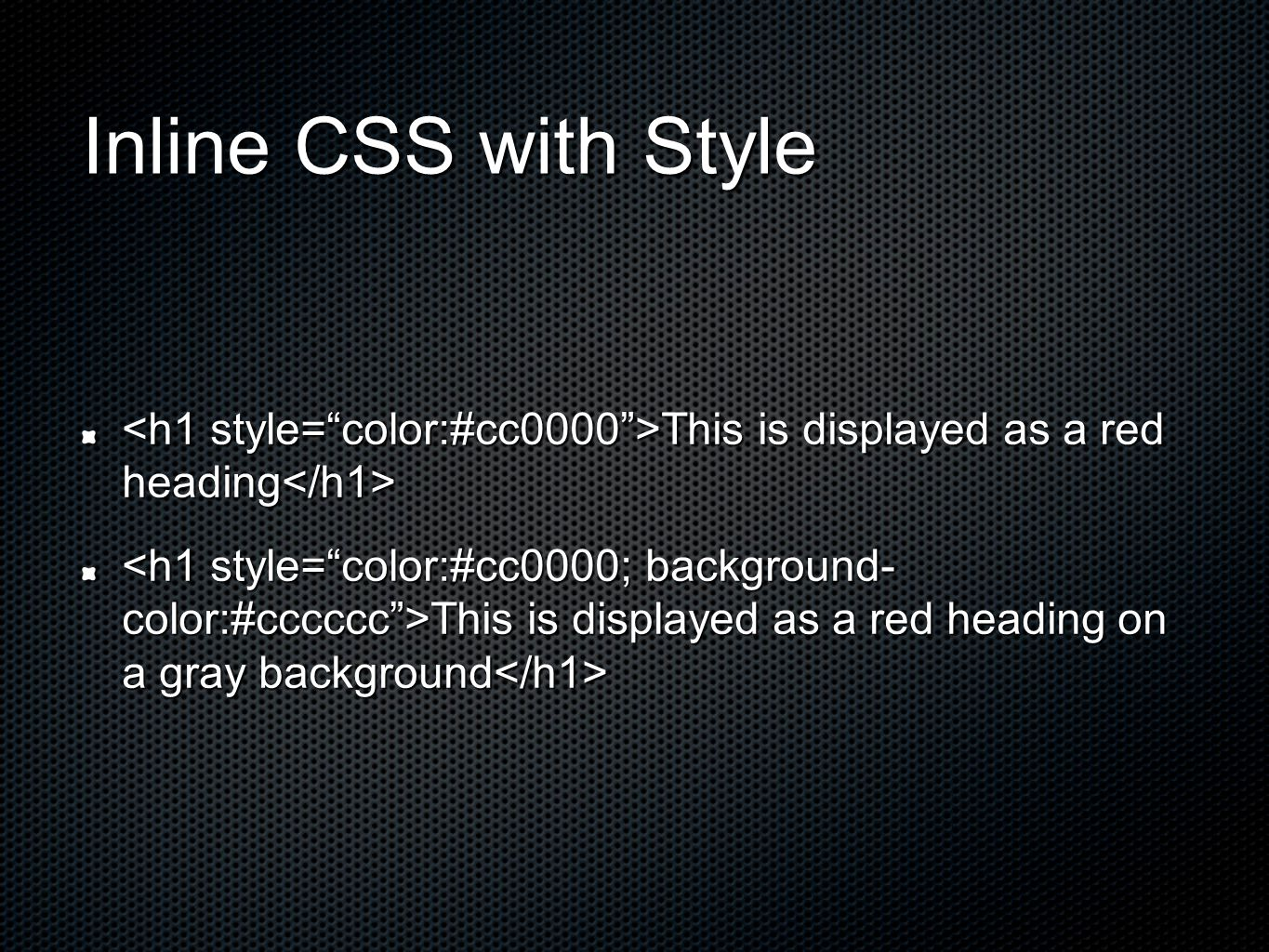 Inline CSS with Style This is displayed as a red heading This is displayed as a red heading This is displayed as a red heading on a gray background This is displayed as a red heading on a gray background