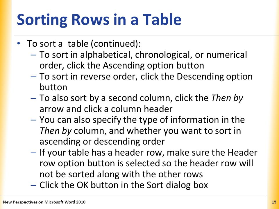XP Sorting Rows in a Table To sort a table (continued): – To sort in alphabetical, chronological, or numerical order, click the Ascending option butto
