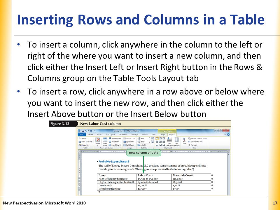 XP Inserting Rows and Columns in a Table To insert a column, click anywhere in the column to the left or right of the where you want to insert a new c