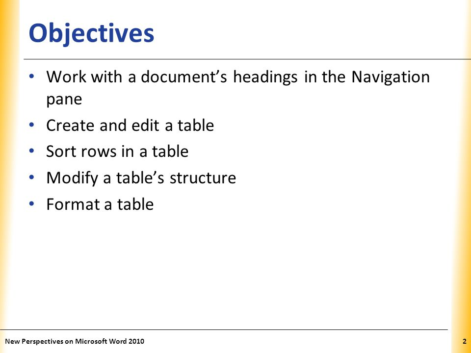 XP Objectives Work with a document's headings in the Navigation pane Create and edit a table Sort rows in a table Modify a table's structure Format a