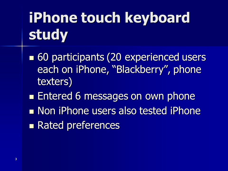 4 iPhone touch keyboard study results iPhone had more errors (5.6 / msg.) than hard mini-QWERTY (2.1 / msg.) or phone keypad (1.4 / msg.) iPhone had more errors (5.6 / msg.) than hard mini-QWERTY (2.1 / msg.) or phone keypad (1.4 / msg.) Rate of entry on iPhone and mini-QWERTY same Rate of entry on iPhone and mini-QWERTY same Practice improves speed but not error rate Practice improves speed but not error rate Hard QWERTY keyboard preferred Hard QWERTY keyboard preferred http://www.usercentric.com/news.asp?ID=391