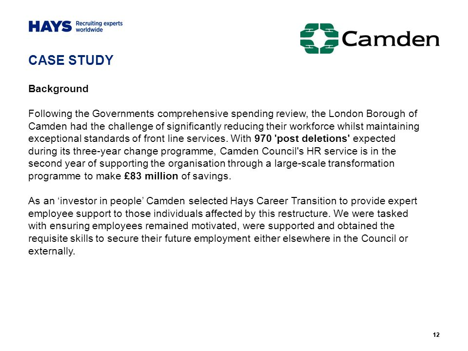 12 CASE STUDY Background Following the Governments comprehensive spending review, the London Borough of Camden had the challenge of significantly redu