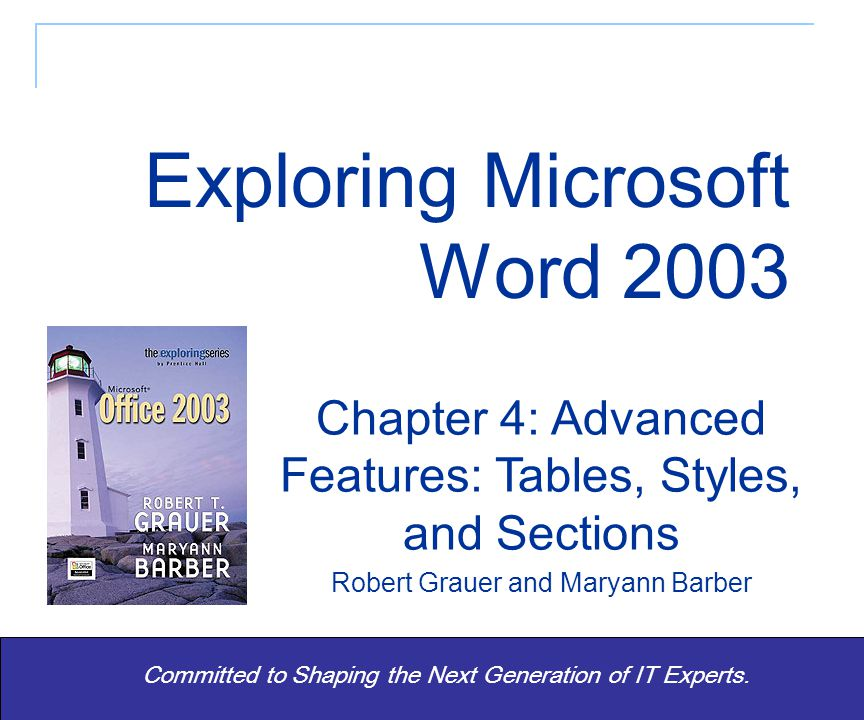Exploring Word 2003 - Grauer and Barber 12 Tables Tables feature Table menu  Insert Table command Cells Insert Delete Borders and Shading