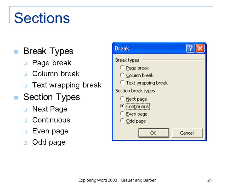 Exploring Word 2003 - Grauer and Barber 24 Sections Break Types  Page break  Column break  Text wrapping break Section Types  Next Page  Continuous  Even page  Odd page