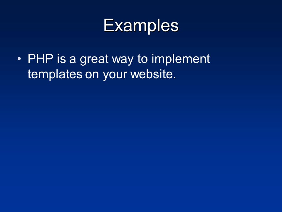 Examples PHP is a great way to implement templates on your website.