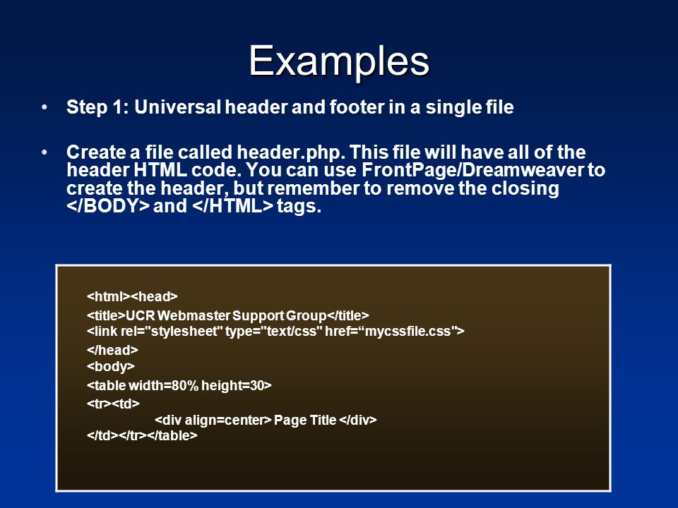 Examples Step 1: Universal header and footer in a single file Create a file called header.php. This file will have all of the header HTML code. You ca