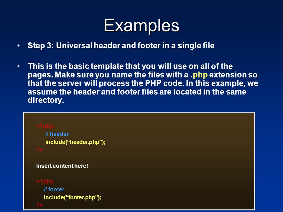 Examples Step 3: Universal header and footer in a single file This is the basic template that you will use on all of the pages. Make sure you name the