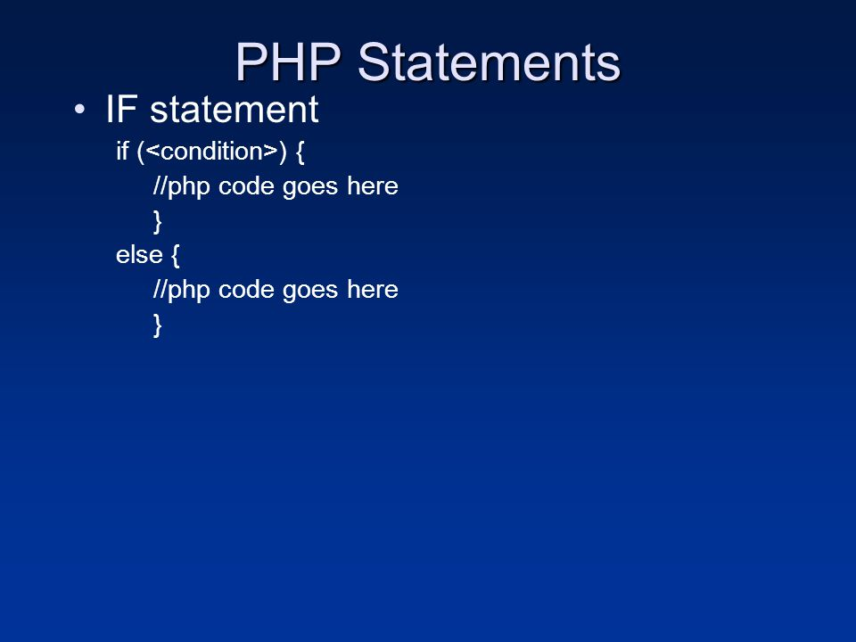 PHP Statements IF statement if ( ) { //php code goes here } else { //php code goes here }