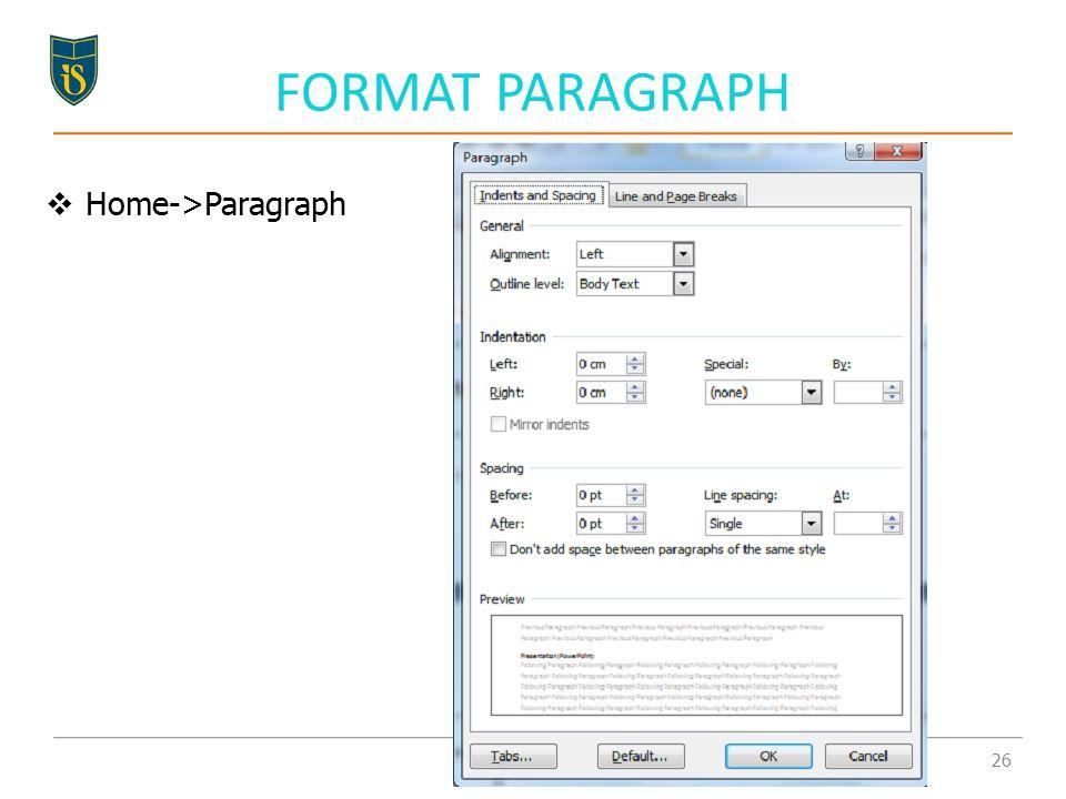 FORMAT PARAGRAPH  Home->Paragraph 26
