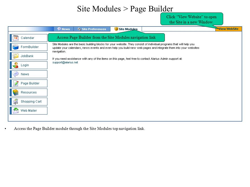 Site Modules > Page Builder Access the Page Builder module through the Site Modules top navigation link. Access Page Builder from the Site Modules nav