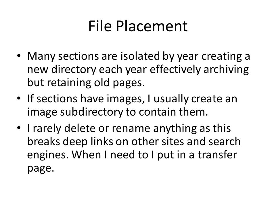 File Placement Many sections are isolated by year creating a new directory each year effectively archiving but retaining old pages.