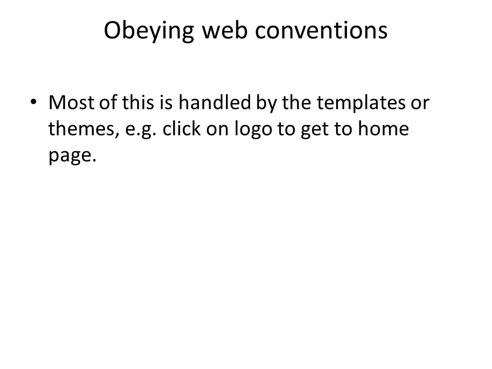 Obeying web conventions Most of this is handled by the templates or themes, e.g. click on logo to get to home page.