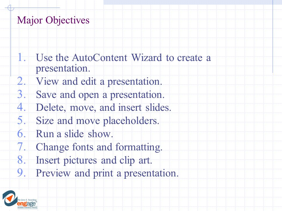 Major Objectives 1. Use the AutoContent Wizard to create a presentation.