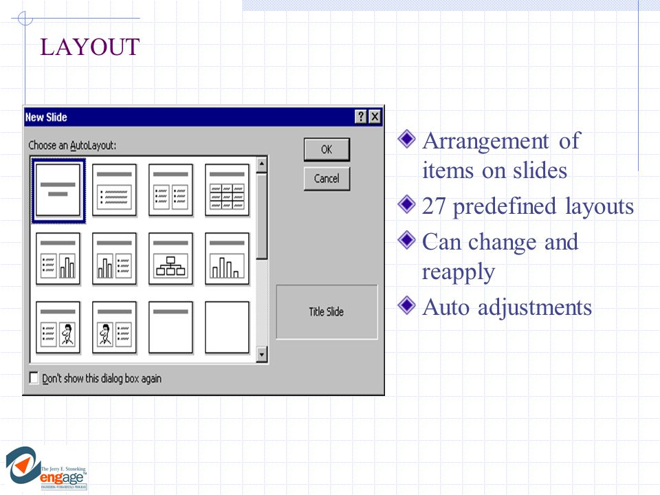 Arrangement of items on slides 27 predefined layouts Can change and reapply Auto adjustments LAYOUT