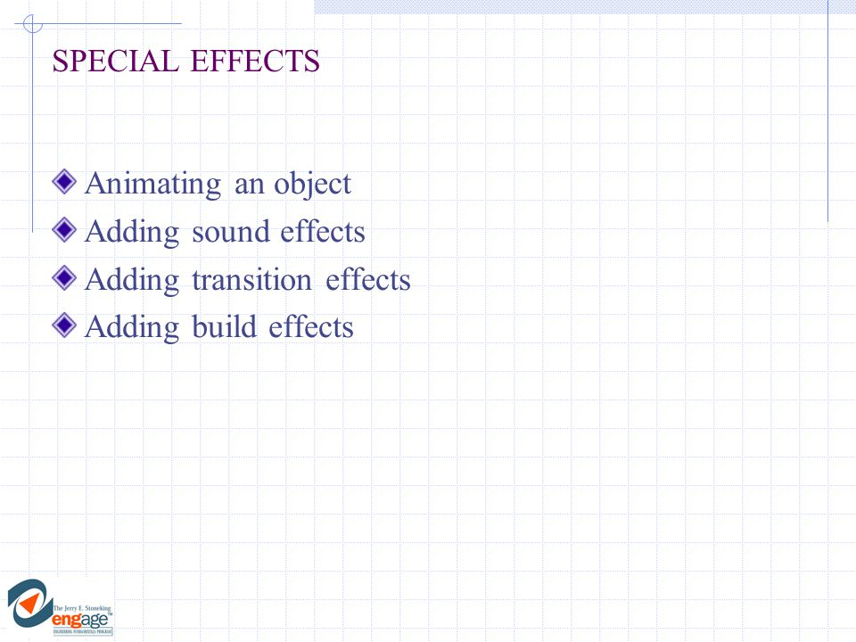 SPECIAL EFFECTS Animating an object Adding sound effects Adding transition effects Adding build effects