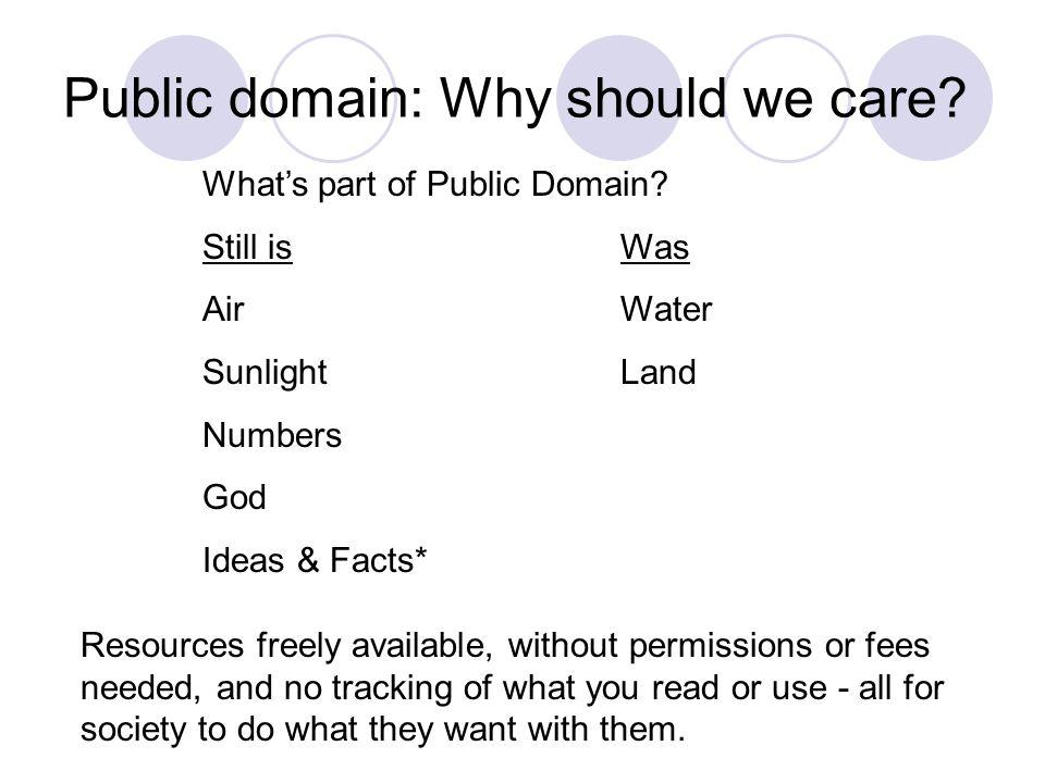 Public domain: Why should we care. What's part of Public Domain.