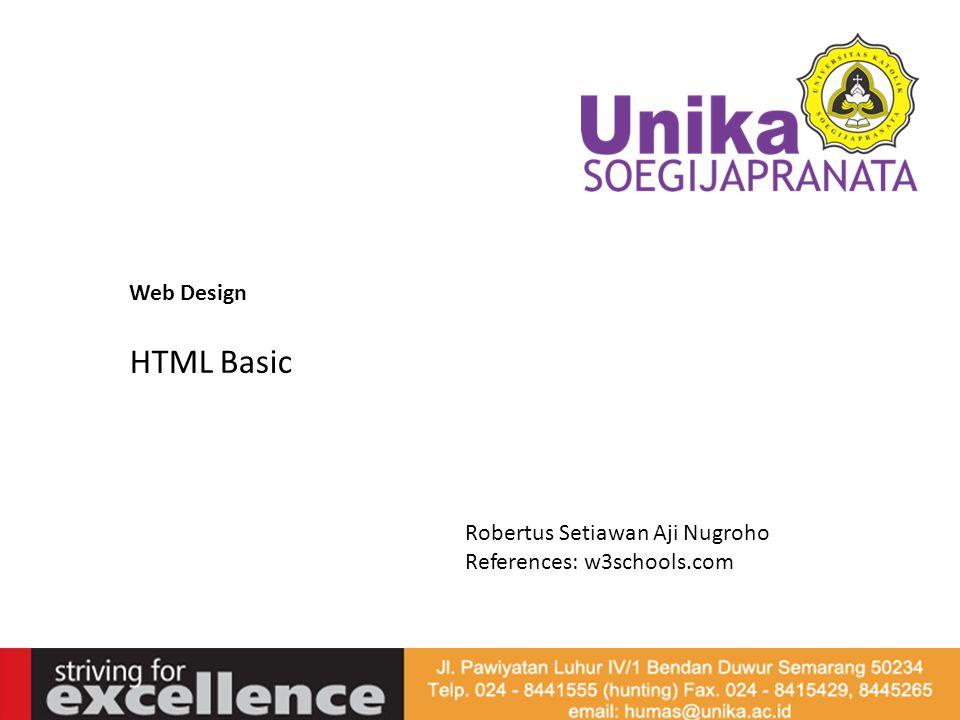 Web Design HTML Basic Robertus Setiawan Aji Nugroho References: w3schools.com