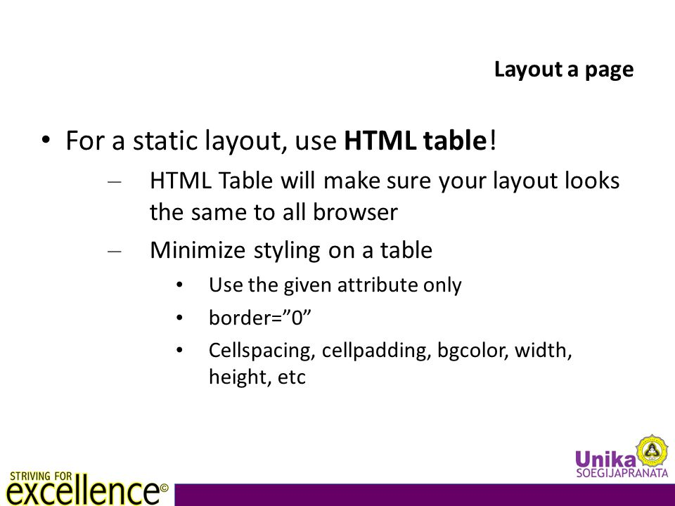 Layout a page For a static layout, use HTML table.