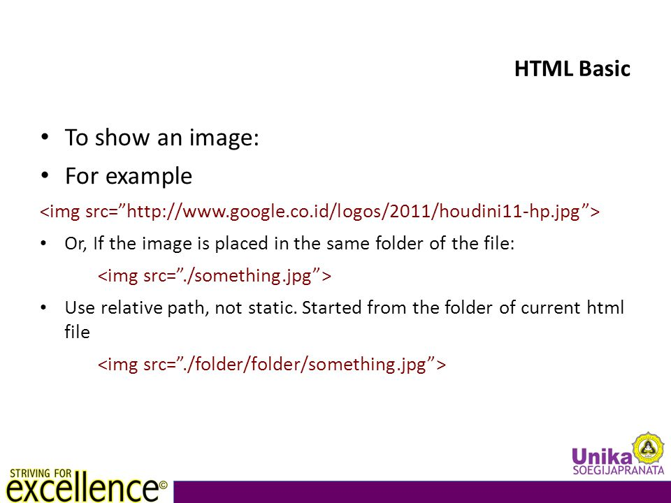 HTML Basic To show an image: For example Or, If the image is placed in the same folder of the file: Use relative path, not static.