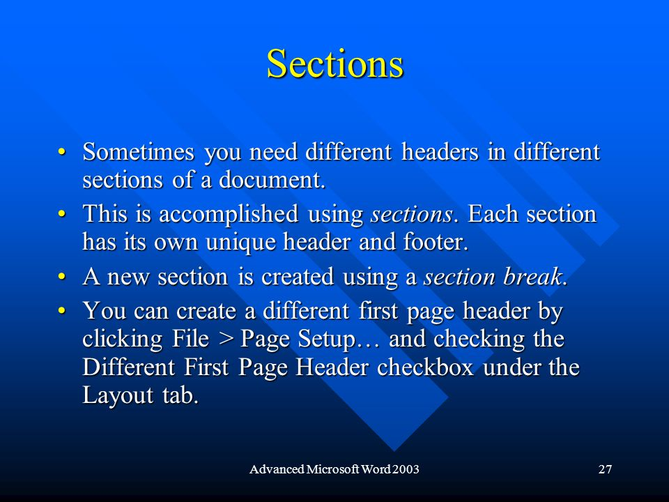 Advanced Microsoft Word 200327 Sections Sometimes you need different headers in different sections of a document.Sometimes you need different headers in different sections of a document.