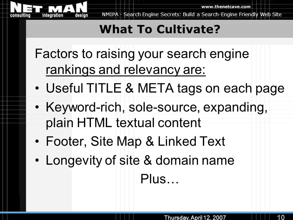 10 Thursday, April 12, 2007 NMIPA - Search Engine Secrets: Build a Search-Engine Friendly Web Site What To Cultivate.