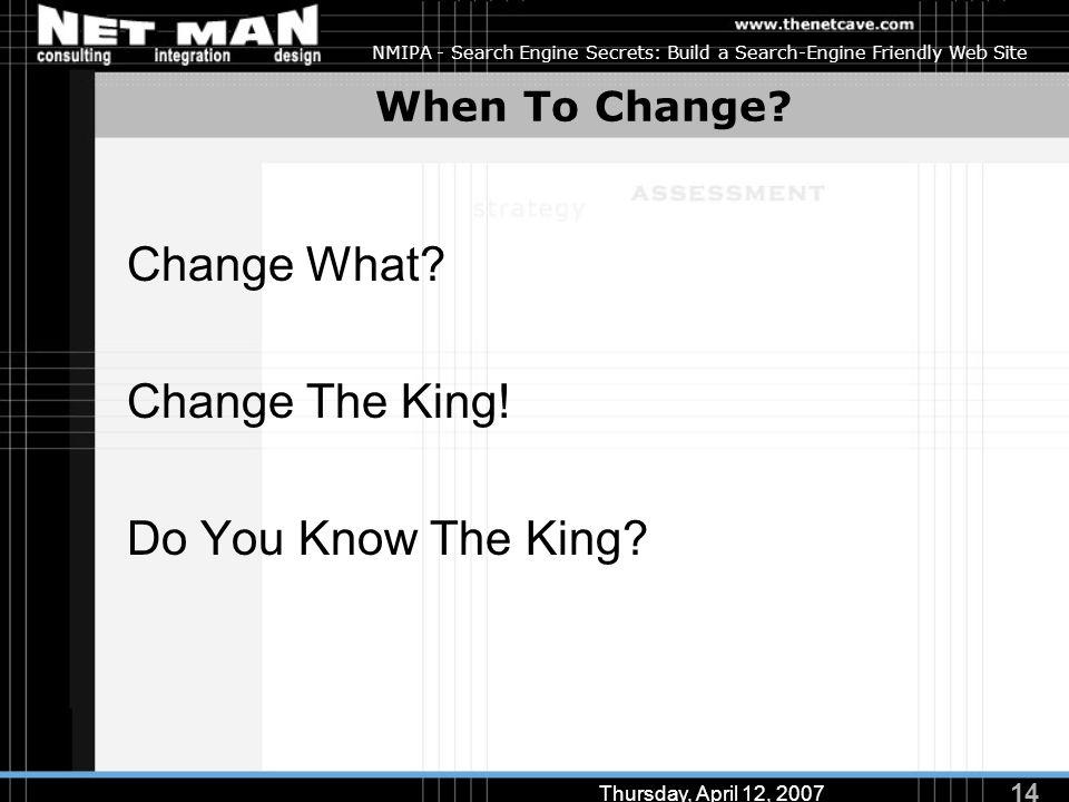 14 Thursday, April 12, 2007 NMIPA - Search Engine Secrets: Build a Search-Engine Friendly Web Site When To Change.