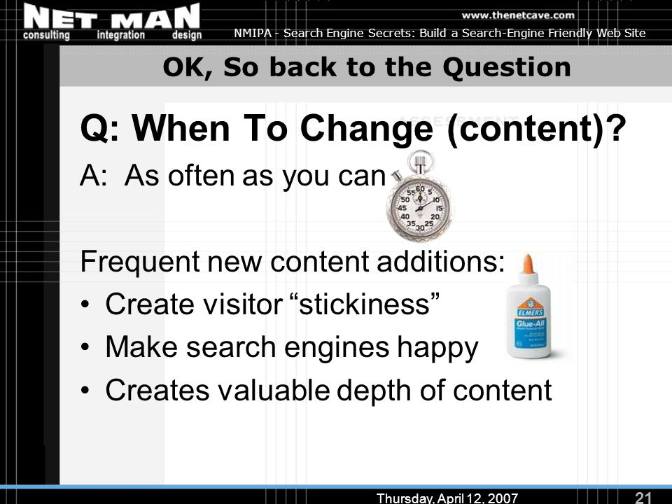 21 Thursday, April 12, 2007 NMIPA - Search Engine Secrets: Build a Search-Engine Friendly Web Site OK, So back to the Question Q: When To Change (cont