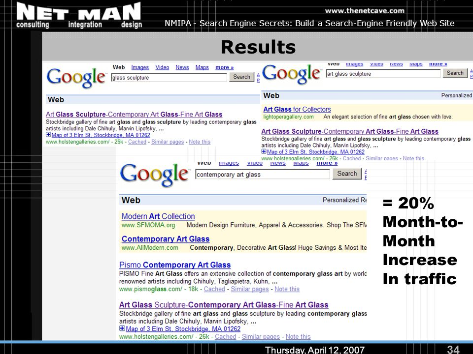 34 Thursday, April 12, 2007 NMIPA - Search Engine Secrets: Build a Search-Engine Friendly Web Site Results = 20% Month-to- Month Increase In traffic